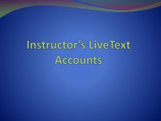 Instructor's LiveText Accounts