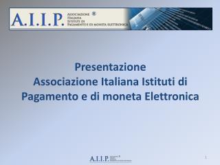 Presentazione  Associazione Italiana Istituti  di Pagamento e di moneta Elettronica