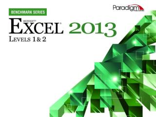 Excel 2013 Level  2 Unit  1 Advanced Formatting, Formulas,  	and Data Management