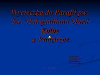 Wycieczka do Parafii  pw . Św. Maksymiliana Marii Kolbe  w Rudziczce