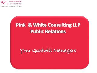 Pink  & White Consulting LLP Public Relations Your Goodwill Managers