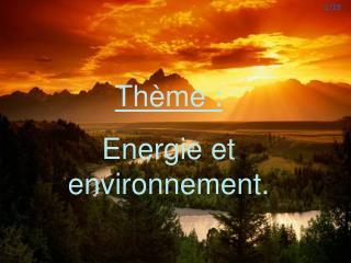 Thème : Energie et environnement.