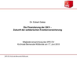 Dr.  Eckart Galas Die Finanzierung der GKV – Zukunft der solidarischen Krankenversicherung