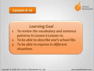 Learning Goal To review the vocabulary and sentence patterns in Lesson 6-Lesson 10.