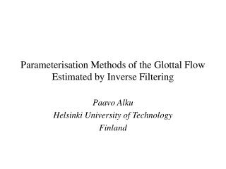 Parameterisation Methods of the Glottal Flow Estimated by Inverse Filtering