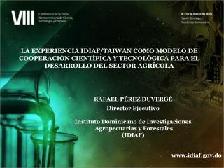 RAFAEL PÉREZ DUVERGÉ Director Ejecutivo Instituto Dominicano de Investigaciones