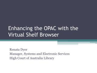 Enhancing the OPAC with the Virtual Shelf Browser
