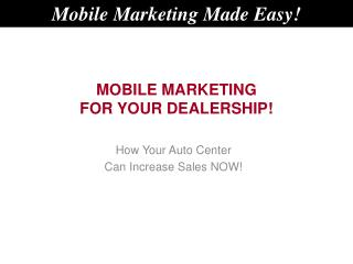 MOBILE MARKETING FOR YOUR DEALERSHIP!