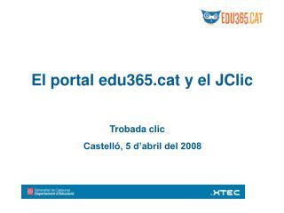 El portal edu365t y el JClic                               Trobada clic