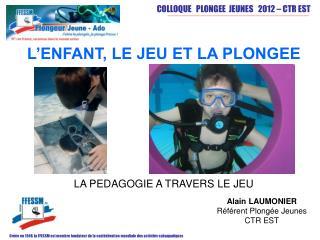 Alain LAUMONIER Référent Plongée Jeunes CTR EST