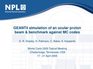GEANT4 simulation of an ocular proton beam & benchmark against MC codes