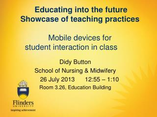 Didy Button School of Nursing & Midwifery      26  July  2013      12:55  –  1:10
