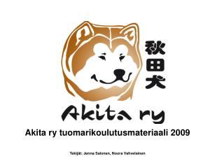 Akita ry tuomarikoulutusmateriaali 2009 Tekijät: Jenna Salonen, Noora Vahvelainen