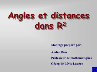 Angles et distances  dans R 2