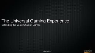 The Universal Gaming Experience Extending the Value Chain of Games