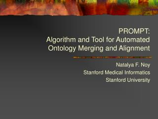 PROMPT: Algorithm and Tool for Automated Ontology Merging and Alignment