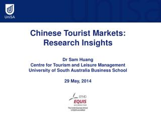 Chinese Tourist Markets: Research Insights Dr Sam Huang Centre for Tourism and Leisure Management