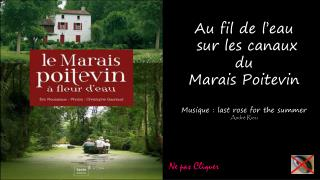 Au fil de l'eau  sur les canaux du Marais Poitevin Musique : last rose for the summer André Rieu