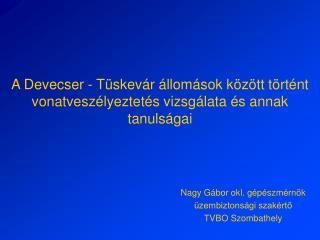 A Devecser - Tüskevár állomások között történt vonatveszélyeztetés vizsgálata és annak tanulságai