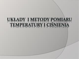 układy  i metody Pomiaru temperatury i ciśnienia