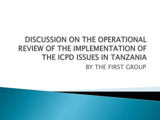 DISCUSSION ON THE OPERATIONAL REVIEW OF THE IMPLEMENTATION OF THE ICPD ISSUES IN TANZANIA