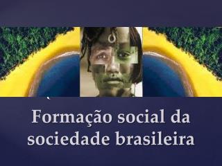 Formação social da sociedade brasileira