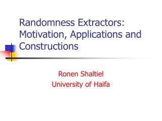 Randomness Extractors: Motivation, Applications and Constructions