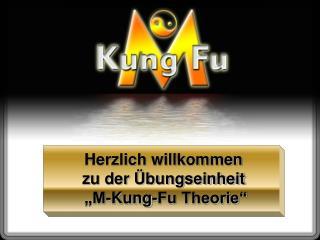"""Herzlich willkommen zu der Übungseinheit  """"M-Kung-Fu Theorie"""""""