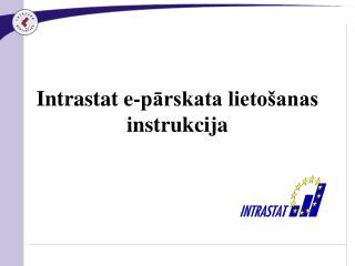 Intrastat e-pārskata lietošanas instrukcija