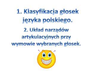 1. Klasyfikacja głosek  języka polskiego.