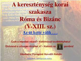 A kereszténység korai szakasza  Róma és Bizánc (V-XIII. sz.) Az út ketté válik . . .