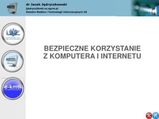 dr Jacek Jędryczkowski jjedrycz@kmti.uz.zgora.pl Katedra Mediów i Technologii Informacyjnych UZ