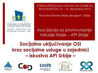 Socijalno uključivanje OSI kroz socijalne usluge u zajednici  –  iskustva API Srbije  –