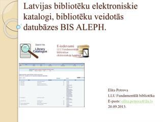 Latvijas bibliotēku elektroniskie  katalogi,  bibliotēku  veidotās  datubāzes BIS ALEPH.