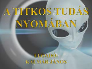 A TITKOS TUDÁS NYOMÁBAN