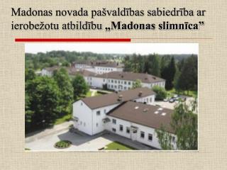 """Madonas novada pašvaldības sabiedrība ar ierobežotu atbildību  """"Madonas slimnīca"""""""
