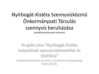 """Projekt címe:""""Nyírbogát-Kisléta települések szennyvízelvezetése-és tisztítása"""""""