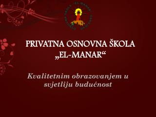"PRIVATNA OSNOVNA ŠKOLA  ""EL-MANAR"""