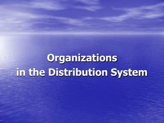 Organizations in the Distribution System