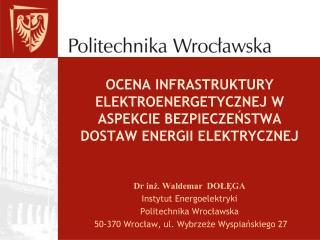 OCENA INFRASTRUKTURY ELEKTROENERGETYCZNEJ W ASPEKCIE BEZPIECZEŃSTWA DOSTAW ENERGII ELEKTRYCZNEJ