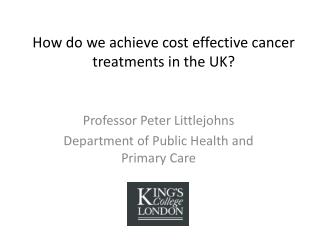 How do we achieve cost effective cancer treatments in the UK?