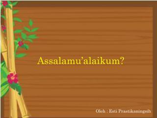 Oleh  :  Esti Prastikaningsih