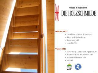 Neubau 2012 • Produktionsstätten Schreinerei • Büro- und Sozialräume • Showroom kdR