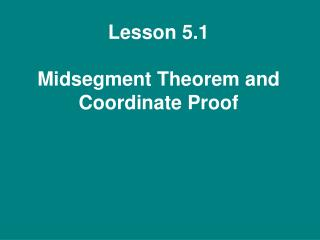 Lesson 5.1  Midsegment Theorem and Coordinate Proof