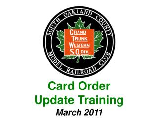 Card Order Update Training March 2011