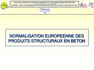 NORMALISATION EUROPEENNE DES PRODUITS STRUCTURAUX EN BETON