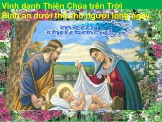 Vinh danh Thiên Chúa trên Trời Bình an d ướ i thế cho ng ườ i lòng ngay.