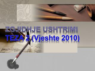 ZGJIDHJE USHTRIMI TEZA 2 ( Vjeshte  2010)