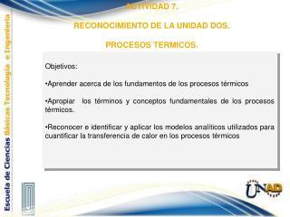 Objetivos: Aprender acerca de los fundamentos de los procesos  térmicos