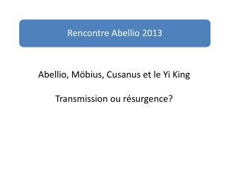 Abellio, Möbius, Cusanus et le Yi King Transmission ou résurgence?